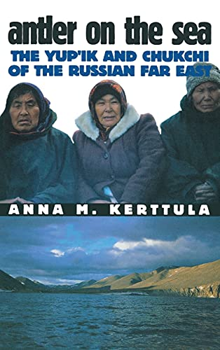 9780801436819: Antler on the Sea: Yup'ik and Chukchi of the Russian Far East: The Yup'Ik and Chukchi of the Russian Far East (The Anthropology of Contemporary Issues)