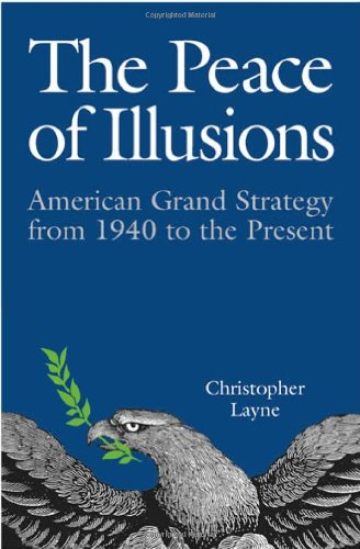 9780801437137: The Peace of Illusions: American Grand Strategy from 1940 to the Present (Cornell Studies in Security Affairs)