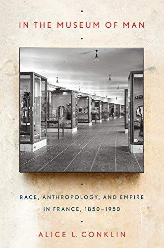 9780801437557: In the Museum of Man: Race, Anthropology, and Empire in France, 1850 1950