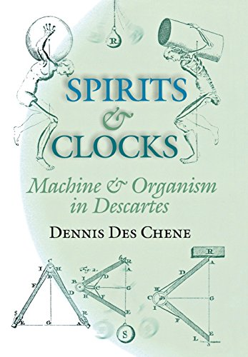 Spirits and Clocks: Machine and Organism in: Des Chene, Dennis