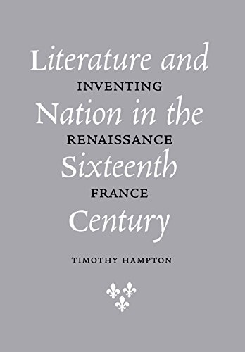 9780801437748: Literature and Nation in the Sixteenth Century: Inventing Renaissance France