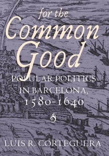 9780801437809: For the Common Good: Popular Politics in Barcelona, 1580-1640