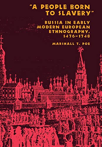 9780801437984: A People Born to Slavery: Russia in Early Modern European Ethnography, 1476–1748 (Studies in the Humanities)