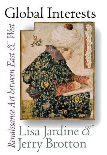 Global Interests : Renaissance Art between East and West: Lisa Jardine; Jerry Brotton