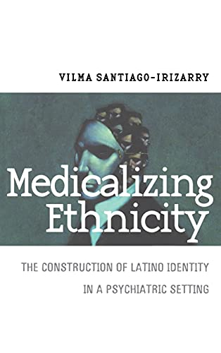 9780801438219: Medicalizing Ethnicity: The Construction of Latino Identity in a Psychiatric Setting (The Anthropology of Contemporary Issues)