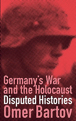 9780801438240: Germany's War and the Holocaust: Disputed Histories