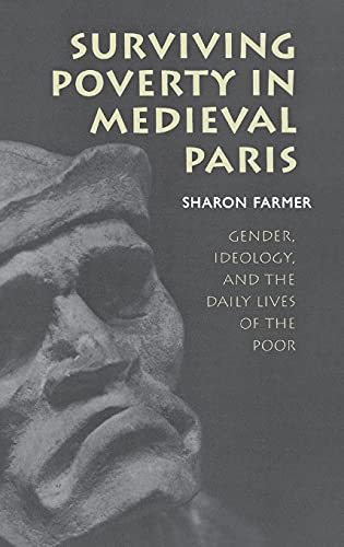 Surviving Poverty in Medieval Paris: Gender, Ideology, and the Daily Lives of the Poor (...