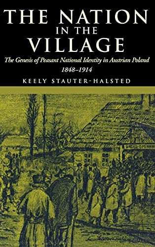 9780801438448: The Nation in the Village: The Genesis of Peasant National Identity in Austrian Poland, 1848–1914