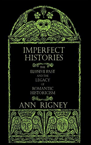9780801438615: Imperfect Histories: The Elusive Past and the Legacy of Romantic Historicism