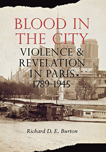 Blood in the City: Violence and Revelation in Paris, 1789-1945: Burton, Richard D.E.