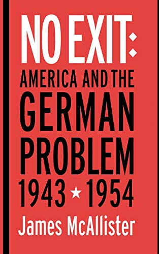 9780801438769: No Exit: America and the German Problem, 1943–1954 (Cornell Studies in Security Affairs)