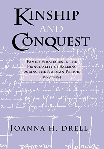 Kinship & Conquest: Family Strategies in the Principality of Salerno During the Norman Period, 10...