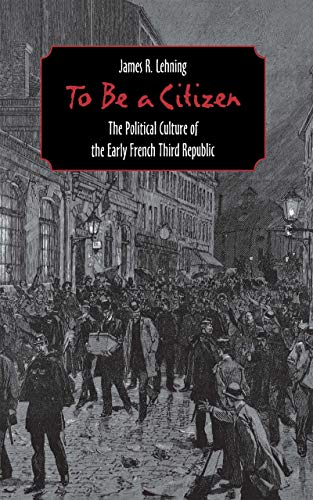 9780801438882: To Be a Citizen: The Political Culture of the Early French Third Republic