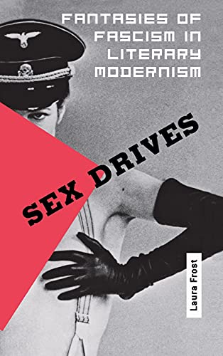 9780801438943: Sex Drives: Fantasies of Fascism in Literary Modernism