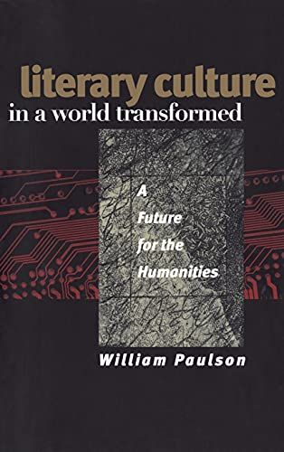 Literary Culture in a World Transformed: A Future for the Humanities: Paulson, William