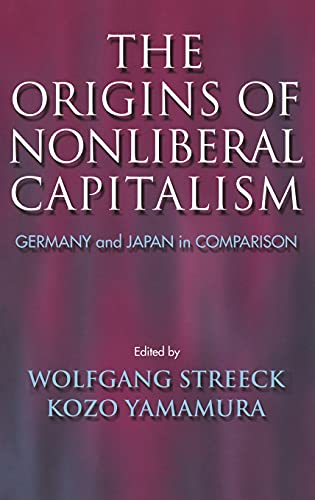 The Origins of Nonliberal Capitalism: Germany and Japan in Comparison (Cornell Studies in Politic...