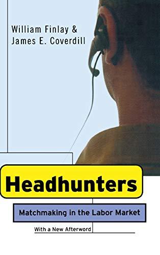 Headhunters: Matchmaking in the Labor Market: William Finlay, James E. Coverdill