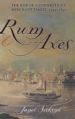 9780801439322: Rum and Axes: The Rise of a Connecticut Merchant Family, 1795-1850