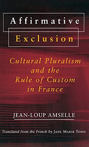 9780801439469: Affirmative Exclusion: Cultural Pluralism and the Rule of Custom in France
