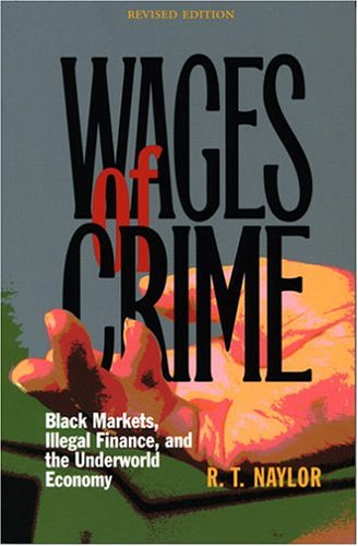 9780801439490: Wages of Crime: Black Markets, Illegal Finance, and the Underworld Economy