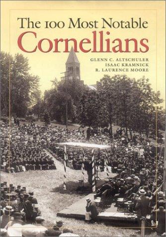 The 100 Most Notable Cornellians (Hardcover): Glenn C. Altschuler