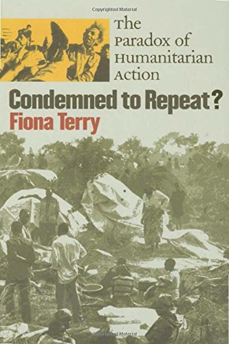 Condemned to Repeat? : The Paradox of Humanitarian Action: Terry, Fiona