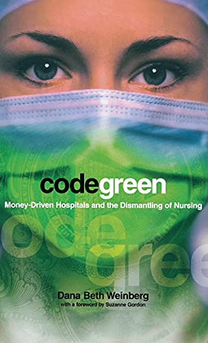 9780801439803: Code Green: Money-Driven Hospitals and the Dismantling of Nursing (The Culture and Politics of Health Care Work)