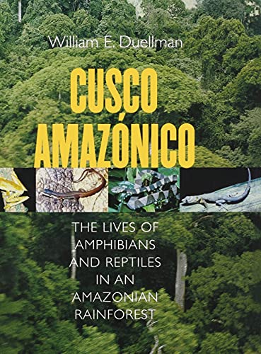 9780801439971: Cusco Amazonico: The Lives of Amphibians and Reptiles in an Amazonian Rainforest (Comstock Books in Herpetology)