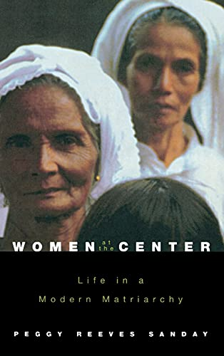 Women at the Center: Life in a Modern Matriarchy: Sanday, Peggy Reeves