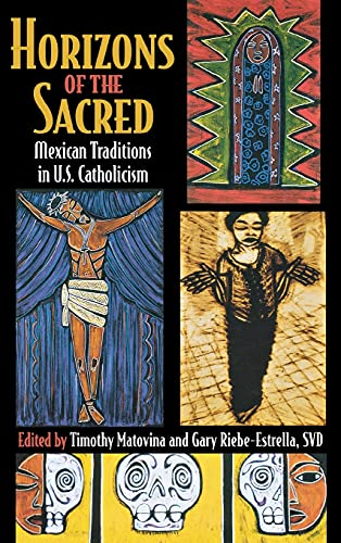9780801440113: Horizons of the Sacred: Mexican Traditions in U.S. Catholicism (Cushwa Center Studies of Catholicism in Twentieth-Century America)