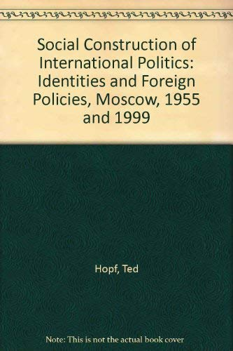 9780801440366: Social Construction of International Politics: Identities & Foreign Policies, Moscow, 1955 and 1999