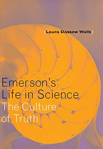 Emerson's Life in Science: The Culture of Truth: Laura Dassow Walls