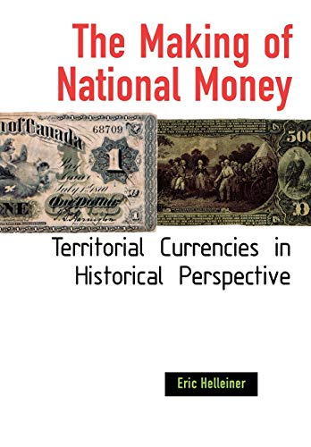 The Making of National Money Territorial Currencies in Historical Perspective