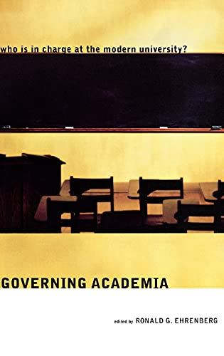 Governing Academia: Who Is in Charge at the Modern University?: Ehrenberg, Ronald