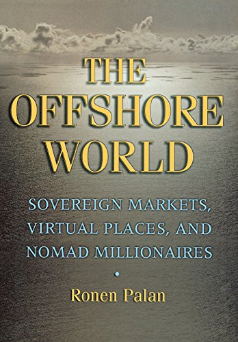 9780801440557: The Offshore World: Sovereign Markets, Virtual Places, and Nomad Millionaires