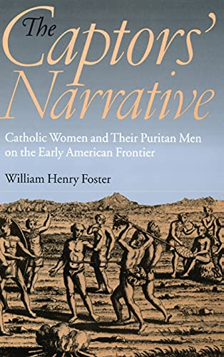 9780801440595: The Captors' Narrative: Catholic Women and Their Puritan Men on the Early American Frontier