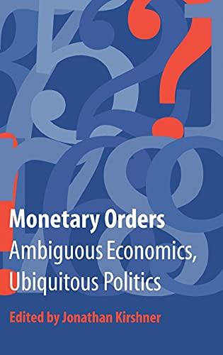 9780801440601: Monetary Orders: Ambiguous Economics, Ubiquitous Politics (Cornell Studies in Political Economy)