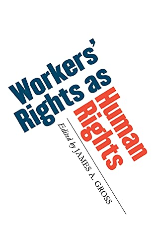 Workers' Rights as Human Rights: Gross, James A.