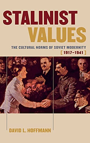 Stalinist Values: The Cultural Norms of Soviet Modernity, 1917-1941: Hoffmann, David L.