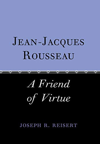 Jean-Jacques Rousseau : a friend of virtue.: Reisert, Joseph R.