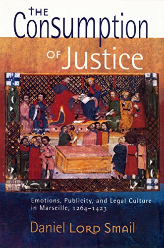 9780801441059: The Consumption of Justice: Emotions, Publicity, and Legal Culture in Marseille, 1264–1423 (Conjunctions of Religion and Power in the Medieval Past)