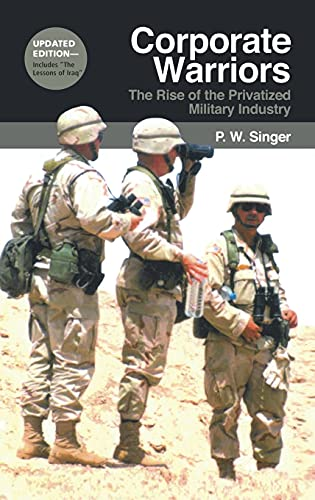 9780801441141: Corporate Warriors: The Rise of the Privatized Military Industry (Cornell Studies in Security Affairs)