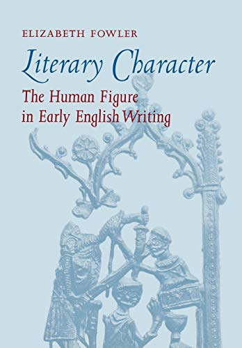 LITERARY CHARACTER. THE HUMAN FIGURE IN EARLY ENGLISH WRITING