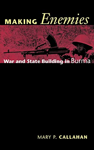 Making Enemies: War and State Building in Burma (Hardback): Mary P. Callahan