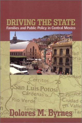 9780801441295: Driving the State: Families and Public Policy in Central Mexico