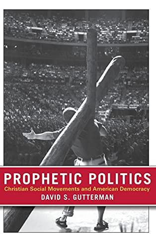 Prophetic politics : Christian social movements and American democracy.: Gutterman, David S.