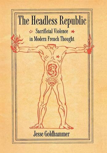 The Headless Republic. Sacrificial Violence in Modern French Thought.: Goldhammer, Jesse