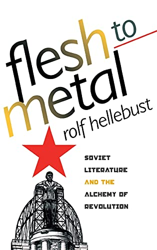 9780801441530: Flesh to Metal: Soviet Literature & the Alchemy of Revolution
