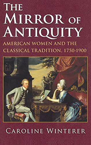 9780801441639: The Mirror of Antiquity: American Women and the Classical Tradition, 1750-1900