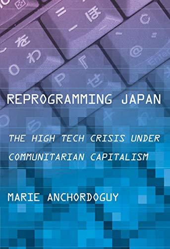 9780801441875: Reprogramming Japan: The High Tech Crisis under Communitarian Capitalism